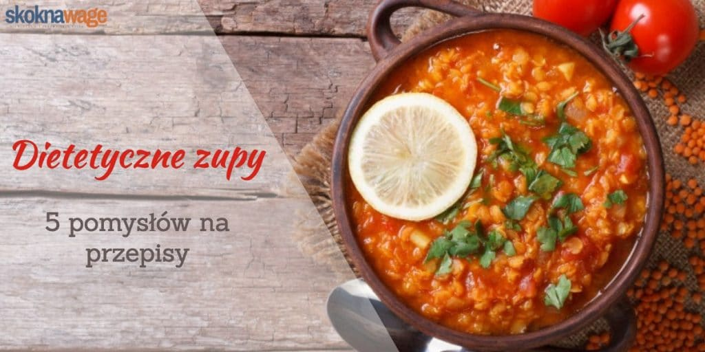 Dietetyczne zupy – 5 pomysłów na przepisy – skoknawage pl